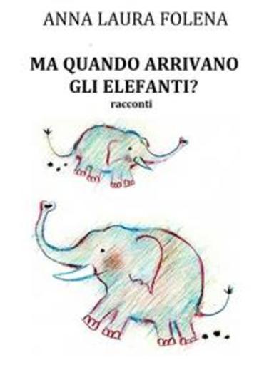 Ma quando arrivano gli elefanti? - cover