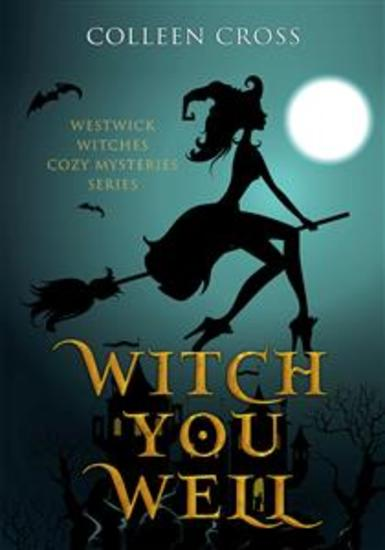 Witch You Well : A Westwick Witches Cozy Mystery - cover