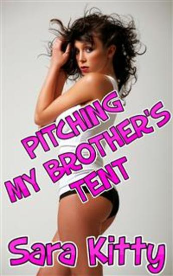 Pitching My Brother's Tent - BROTHER SISTER EROTICA INCEST TABOO BAREBACK FAMILY SEX SWEET ROMANTIC - cover