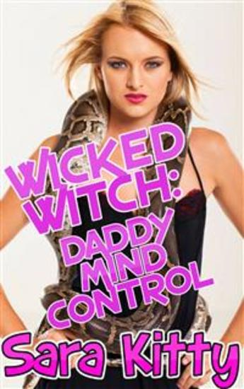 Wicked Witch - Daddy Mind Control - DADDY DAUGHTER EROTICA INCEST EROTICA INCEST TABOO MIND CONTROL EROTICA FAMILY SEX IMPREGNATION BREEDING BBW DADDY DAUGHTER - cover