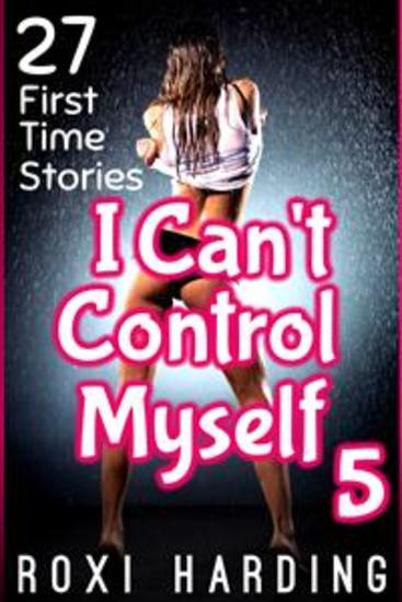 I Can't Control Myself #5 - 27 First-Time Stories - cover