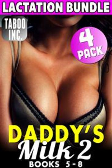 Daddy's Milk : 4 - Pack Lactation Bundle 2 - Books 5 - 8 (Lactation Milking Erotica Suckling Incest Taboo Daddy Daughter XXX Collection Erotica Bundle) - cover