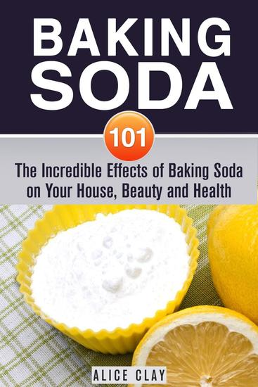 Baking Soda 101: The Incredible Effects of Baking Soda on Your House Beauty and Health - DIY Hacks - cover