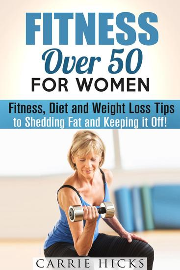 Fitness Over 50 for Women: Fitness Diet and Weight Loss Tips to Shedding Fat and Keeping It Off - Stay Fit - cover