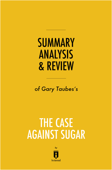 Summary Analysis & Review of Gary Taubes's The Case Against Sugar by Instaread - cover