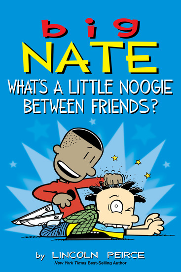 Big Nate: What's a Little Noogie Between Friends? - cover