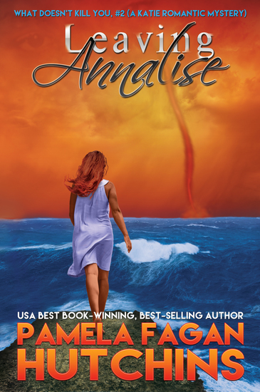 Leaving Annalise (What Doesn't Kill You #2): A Katie Romantic Mystery - cover