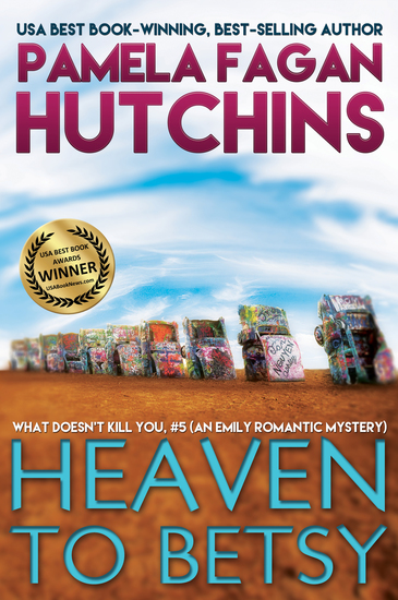 Heaven to Betsy (What Doesn't Kill You #5): An Emily Romantic Mystery - cover