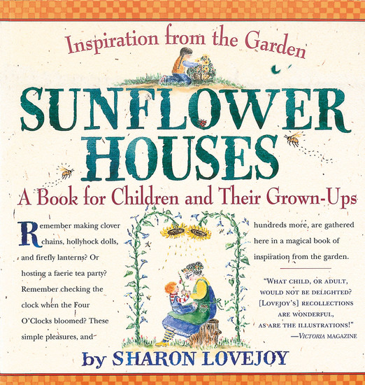 Sunflower Houses - Inspiration From the Garden--A Book for Children and Their Grown-Ups - cover