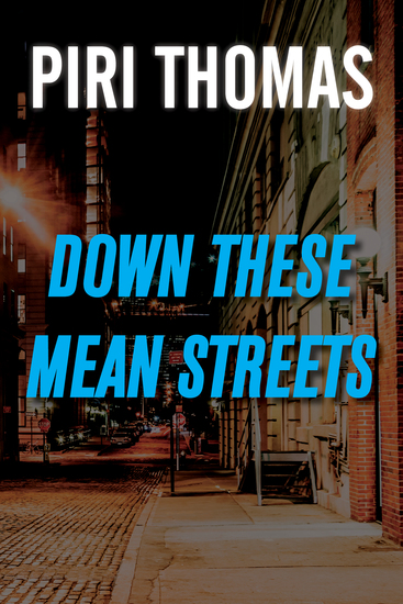 down these mean streets essay Down these mean streets [piri thomas] on amazoncom free shipping on qualifying offers thirty years ago piri thomas made literary history with this lacerating, lyrical memoir of his coming of age on the streets of spanish harlem.
