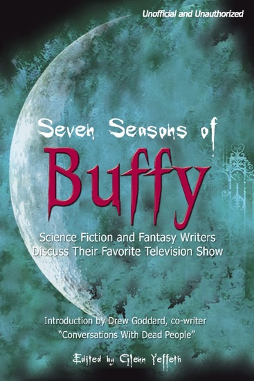 Seven Seasons of Buffy - Science Fiction and Fantasy Authors Discuss Their Favorite Television Show - cover