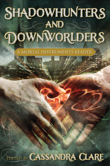 Shadowhunters and Downworlders - A Mortal Instruments Reader - cover