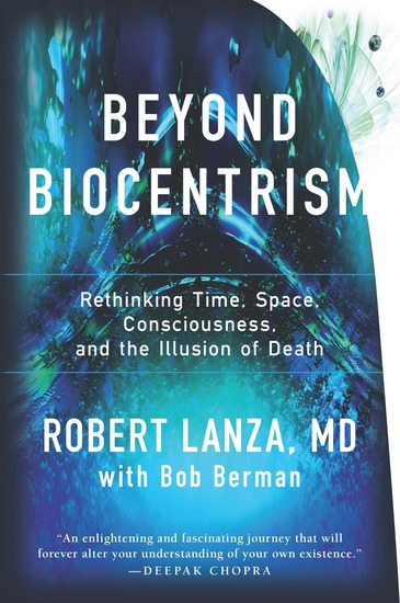Beyond Biocentrism - Rethinking Time Space Consciousness and the Illusion of Death - cover