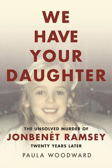 We Have Your Daughter - The Unsolved Murder of JonBenét Ramsey Twenty Years Later - cover