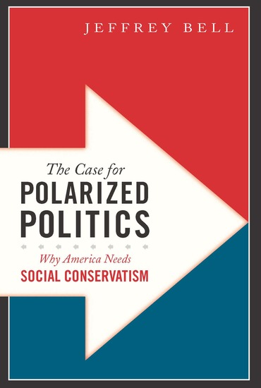 The Case for Polarized Politics - Why America Needs Social Conservatism - cover