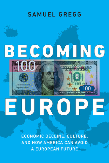 Becoming Europe - Economic Decline Culture and How America Can Avoid a European Future - cover