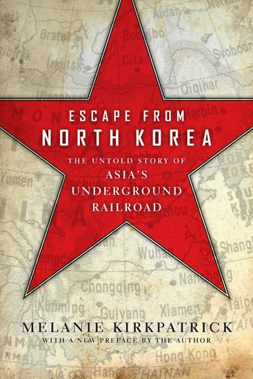 Escape from North Korea - The Untold Story of Asia's Underground Railroad - cover