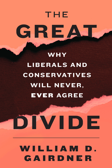 The Great Divide - Why Liberals and Conservatives Will Never Ever Agree - cover