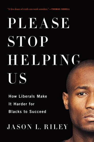 Please Stop Helping Us - How Liberals Make It Harder for Blacks to Succeed - cover