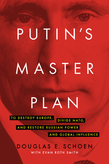 Putin's Master Plan - To Destroy Europe Divide NATO and Restore Russian Power and Global Influence - cover