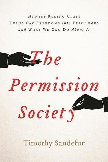 The Permission Society - How the Ruling Class Turns Our Freedoms into Privileges and What We Can Do About It - cover