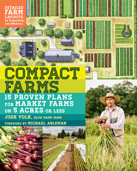 Compact Farms - 15 Proven Plans for Market Farms on 5 Acres or Less; Includes Detailed Farm Layouts for Productivity and Efficiency - cover