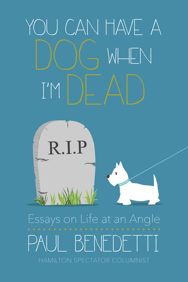 You Can Have a Dog When I'm Dead - Essays on Life at an Angle - cover