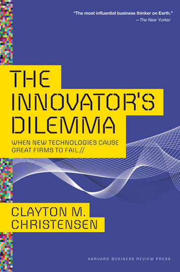 The Innovator's Dilemma - When New Technologies Cause Great Firms to Fail - cover