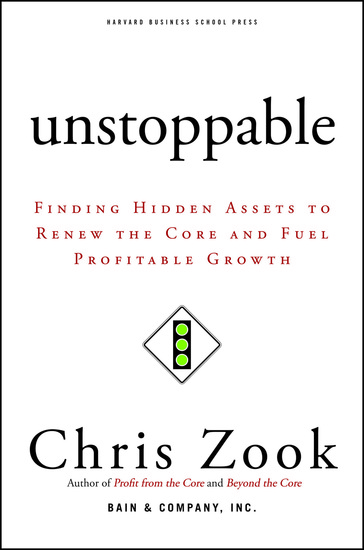 Unstoppable - Finding Hidden Assets to Renew the Core and Fuel Profitable Growth - cover