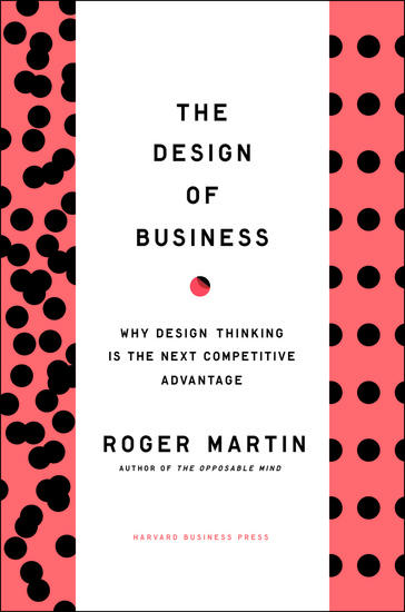 Design of Business - Why Design Thinking is the Next Competitive Advantage - cover
