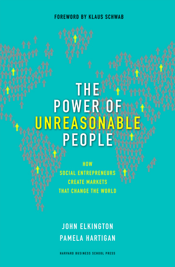 The Power of Unreasonable People - How Social Entrepreneurs Create Markets That Change the World - cover