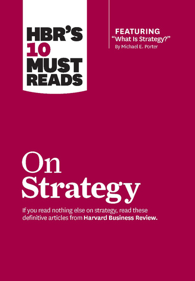 "HBR's 10 Must Reads on Strategy (including featured article ""What Is Strategy?"" by Michael E Porter) - cover"
