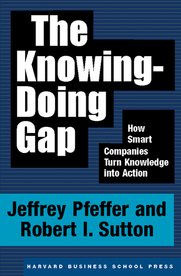 The Knowing-Doing Gap - How Smart Companies Turn Knowledge into Action - cover