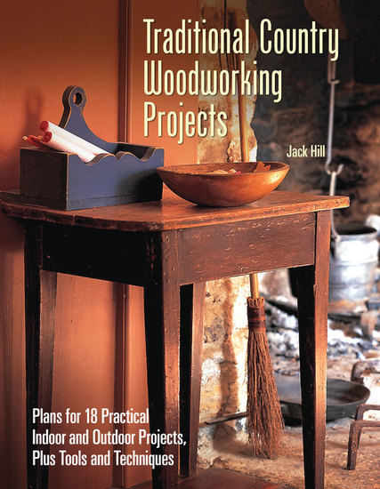 Traditional Country Woodworking Projects - Plans for 18 Practical Indoor and Outdoor Projects - cover
