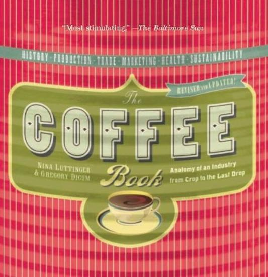 The Coffee Book - Anatomy of an Industry from Crop to the Last Drop - cover