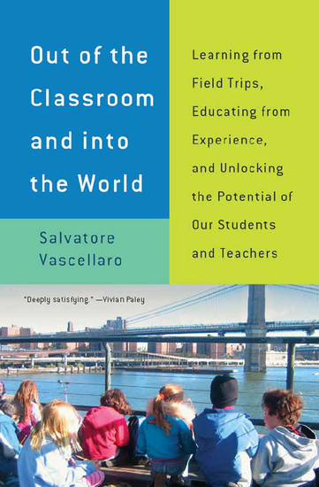 Out of the Classroom and into the World - Learning from Field Trips Educating from Experience and Unlocking the Potential of Our Students and Teachers - cover