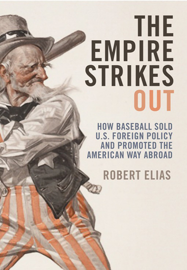 The Empire Strikes Out - How Baseball Sold US Foreign Policy and Promoted the American Way Abroad - cover