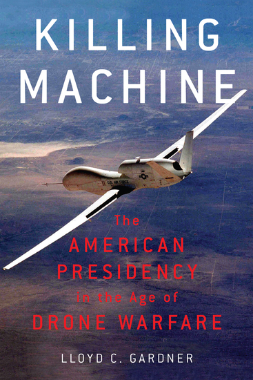 Killing Machine - The American Presidency in the Age of Drone Warfare - cover