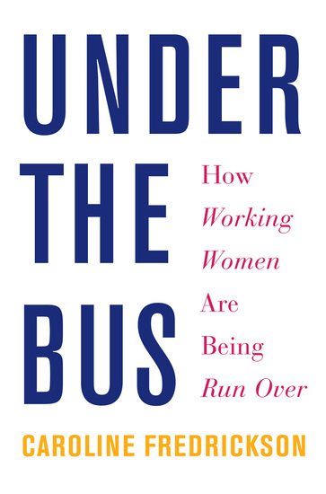 Under the Bus - How Working Women Are Being Run Over - cover
