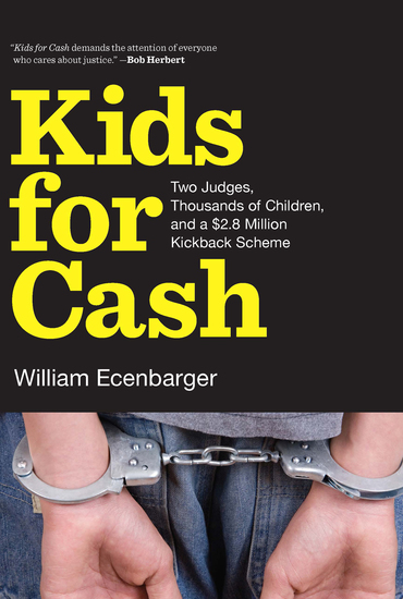 Kids for Cash - Two Judges Thousands of Children and a $26 Million Kickback Scheme - cover