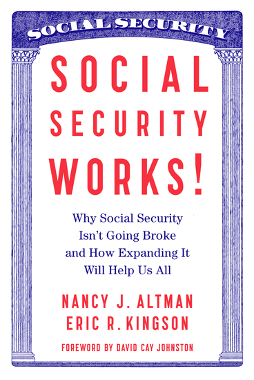 Social Security Works! - Why Social Security Isn't Going Broke and How Expanding It Will Help Us All - cover
