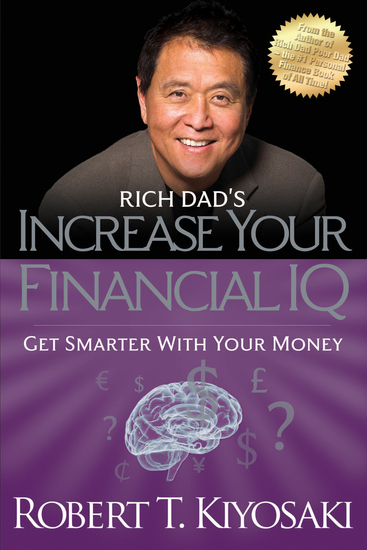 Rich Dad's Increase Your Financial IQ - Get Smarter with Your Money - cover