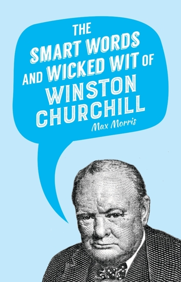 The Smart Words and Wicked Wit of Winston Churchill - cover