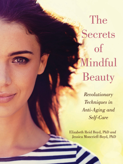 The Secrets of Mindful Beauty - Revolutionary Techniques in Anti-Aging and Self-Care - cover
