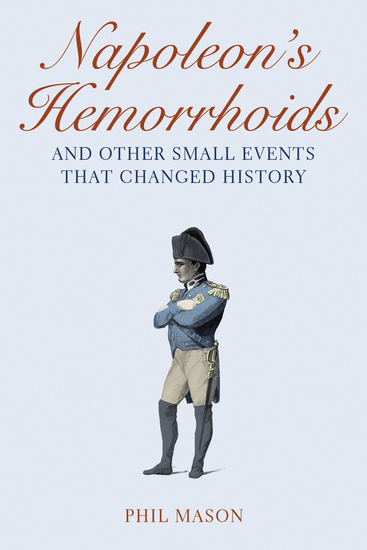 Napoleon's Hemorrhoids - And Other Small Events That Changed History - cover