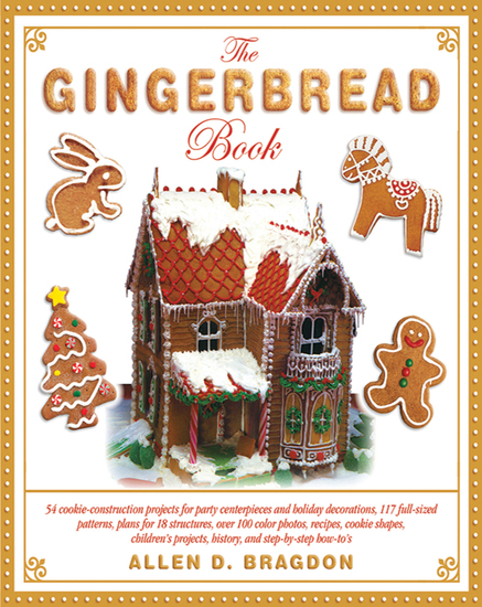 The Gingerbread Book - 54 Cookie-Construction Projects for Party Centerpieces and Holiday Decorations 117 Full-Sized Patterns Plans for 18 Structures Over 100 Color Photos Recipes Cookie Shapes Children's Projects History and Step-by-Step How-To's - cover