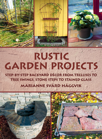 Rustic Garden Projects - Step-by-Step Backyard Décor from Trellises to Tree Swings Stone Steps to Stained Glass - cover