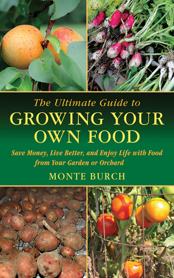 The Ultimate Guide to Growing Your Own Food - Save Money Live Better and Enjoy Life with Food from Your Garden or Orchard - cover