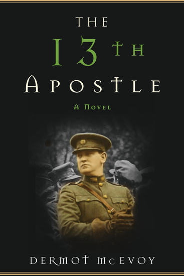 The 13th Apostle - A Novel of a Dublin Family Michael Collins and the Irish Uprising - cover