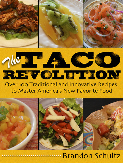 The Taco Revolution - Over 100 Traditional and Innovative Recipes to Master America's New Favorite Food - cover